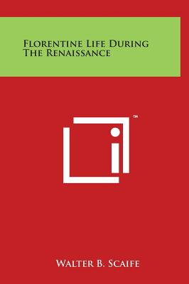 Florentine Life During the Renaissance - Scaife, Walter B