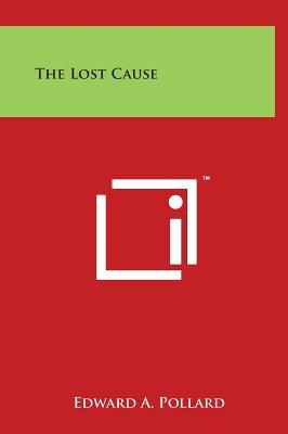 The Lost Cause - Pollard, Edward a