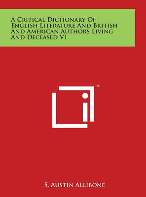 A Critical Dictionary of English Literature and British and American Authors Living and Deceased V1 - Allibone, S Austin