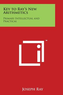 Key to Ray's New Arithmetics: Primary Intellectual and Practical - Ray, Joseph