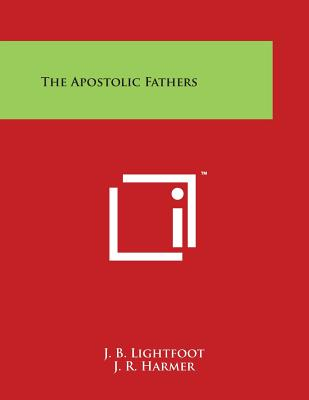 The Apostolic Fathers - Lightfoot, J B, and Harmer, J R (Editor)