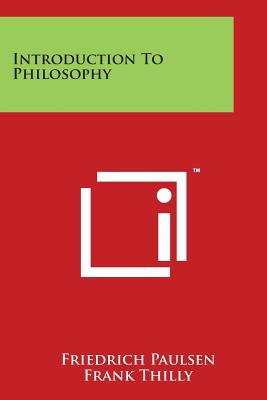 Introduction to Philosophy - Paulsen, Friedrich, and Thilly, Frank (Translated by)