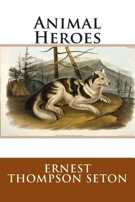 Animal Heroes - Seton, Ernest Thompson