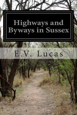 Highways and Byways in Sussex - Lucas, E V