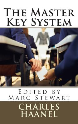 The Master Key System - Haanel, Charles, and Stewart, Marc (Editor)