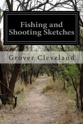 Fishing and Shooting Sketches - Cleveland, Grover