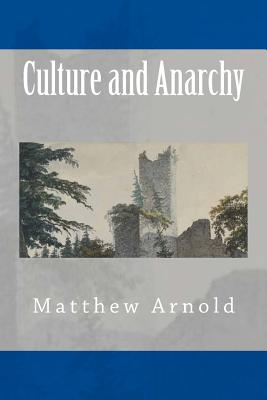 Culture and Anarchy - Arnold, Matthew