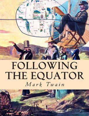 Following the Equator: A Journey Around the World - Twain, Mark