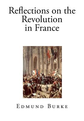 Reflections on the Revolution in France - Burke, Edmund