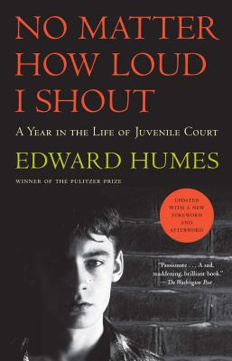 No Matter How Loud I Shout: A Year in the Life of Juvenile Court - Humes, Edward