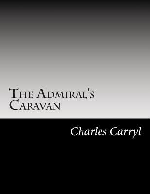 The Admiral's Caravan - Carryl, Charles E
