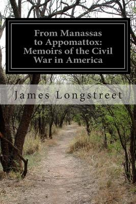 From Manassas to Appomattox: Memoirs of the Civil War in America - Longstreet, James