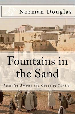 Fountains in the Sand: Rambles Among the Oases of Tunisia - Douglas, Norman, and Larsen, Mathias (Editor)