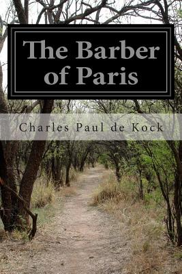 The Barber of Paris - Kock, Charles Paul De, and Norris, Edith May (Translated by)