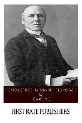 The Story of the Champions of the Round Table - Pyle, Howard