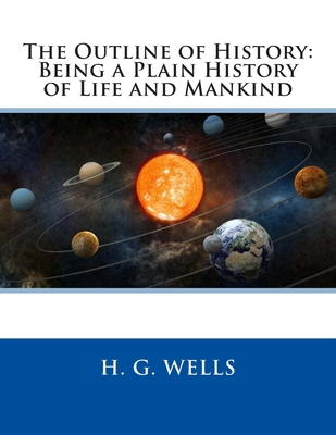 The Outline of History: Being a Plain History of Life and Mankind - Wells, H G