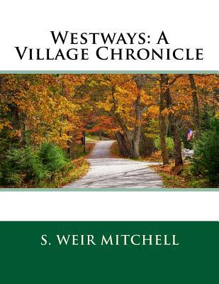 Westways: A Village Chronicle - Mitchell, S Weir