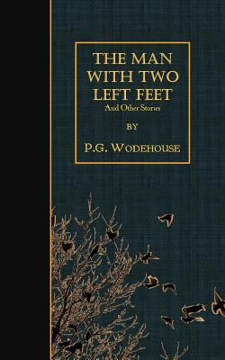 The Man with Two Left Feet: And Other Stories - Wodehouse, P G