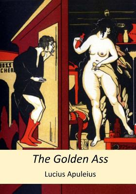 The Golden Ass - Apuleius, Lucius, and Adlington, William (Translated by)