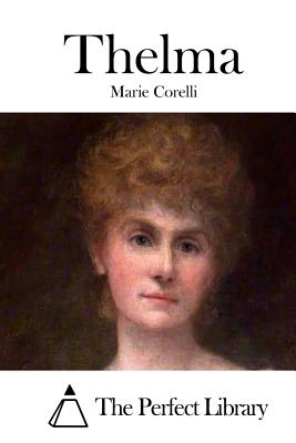 Thelma - Corelli, Marie, and The Perfect Library (Editor)