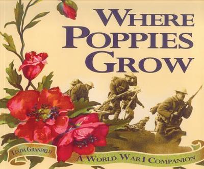 Where Poppies Grow: A World War I Companion - Granfield, Linda