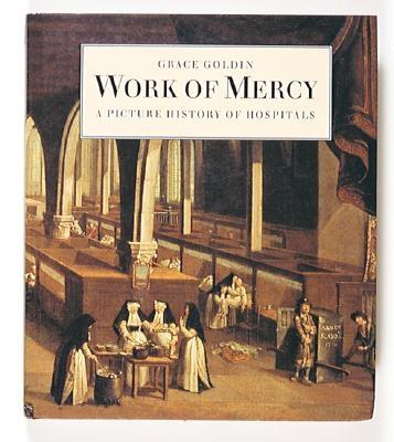 Work of Mercy: A Picture History of Hospitals - Goldin, Grace