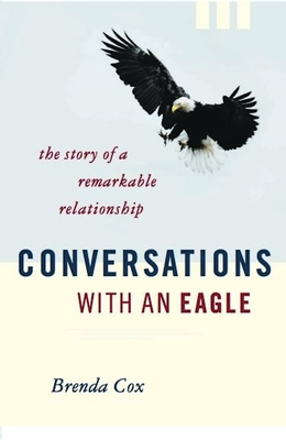Conversations with an Eagle: The Story of a Remarkable Relationship - Cox, Brenda