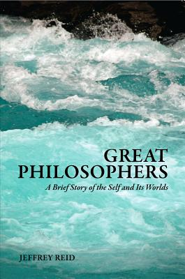 Great Philosophers: A Brief History - Reid, Jeffrey