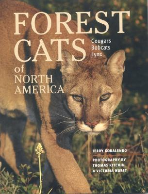 Forest Cats of North America - Kobalenko, Jerry, and Kitchin, Thomas (Photographer), and Hurst, Victoria (Photographer)