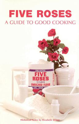 Five Roses Guide to Good Cooking - Driver, Elizabeth (Notes by)