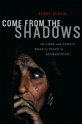 Come from the Shadows: The Long and Lonely Struggle for Peace in Afghanistan - Glavin, Terry