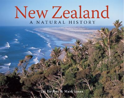 New Zealand: A Natural History - De Roy, Tui, and Jones, Mark, Dr., RN