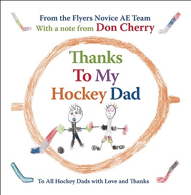 Thanks to My Hockey Dad: To All Hockey Dads with Love and Thanks - Flyers Novice AE Team, and Cherry, Don (Contributions by)