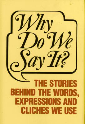 Why Do We Say It? - Castle Books (Editor)