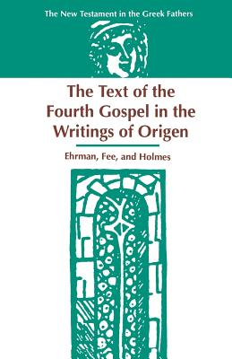 The Text of the Fourth Gospel in the Writings of Origen - Ehrman, Bart D, and Fee, Gordon D, Dr., and Holmes, Michael W