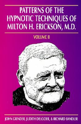 Patterns of the Hypnotic Techniques of Milton H. Erickson, M.D. - Bandler, Richard, Dr., and Grinder, John, Dr., and Erickson, Milton H, M.D. (Epilogue by)