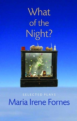 What of the Night?: Selected Plays - Fornes, Maria Irene