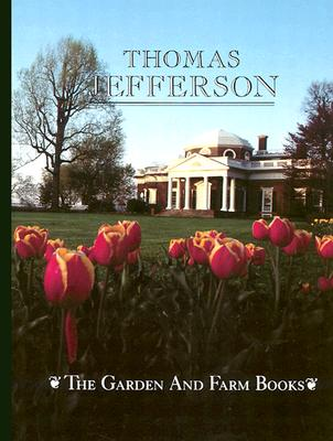 The Garden and Farm Books of Thomas Jefferson - Jefferson, Thomas, and Baron, Robert C (Editor)