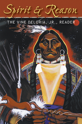 Spirit and Reason: The Vine Deloria Jr. Reader - Deloria, Vine, and Deloria, Jr, and Deloria, Barbara (Editor)