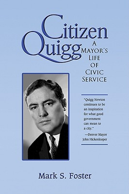 Citizen Quigg: A Mayor's Life of Civic Service - Foster, Mark S