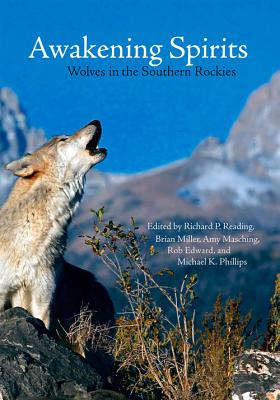 Awakening Spirits: Wolves in the Southern Rockies - Reading, Richard P (Editor), and Miller, Brian (Editor), and Masching, Amy L (Editor)