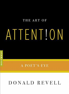 The Art of Attention: A Poet's Eye - Revell, Donald