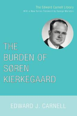 The Burden of Soren Kierkegaard - Carnell, Edward John