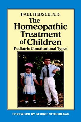 Homeopathic Treatment of Children: Pediatric Constitutional Types - Herscu, Paul N, and Vithoulkas, George (Foreword by)