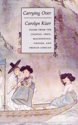 Carrying Over - Kizer, Carolyn, and Tu Fu, and Maunick, Edouard