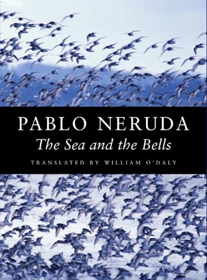 The Sea and the Bells - Neruda, Pablo, and O'Daly, William (Translated by)