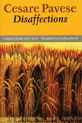 Disaffections: Complete Poems 1930-1950 - Pavese, Cesare, and Brock, Geoffrey (Translated by)
