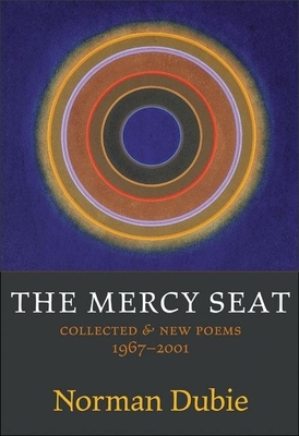 The Mercy Seat: Collected & New Poems 1967-2001 - Dubie, Norman