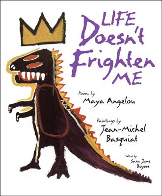 Life Doesn't Frighten Me - Angelou, Maya, Dr., and Boyers, Sara Jane (Editor), and Basquiat, Jean Michael (Photographer)