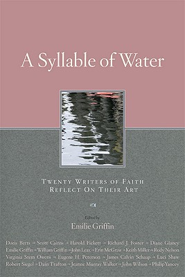 A Syllable of Water: Twenty Writers of Faith Reflect on Their Art - Griffin, Emilie (Editor)